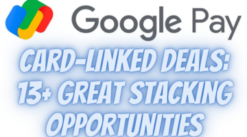 Google Pay Card-Linked Deals 13 Great Stacking Opportunities